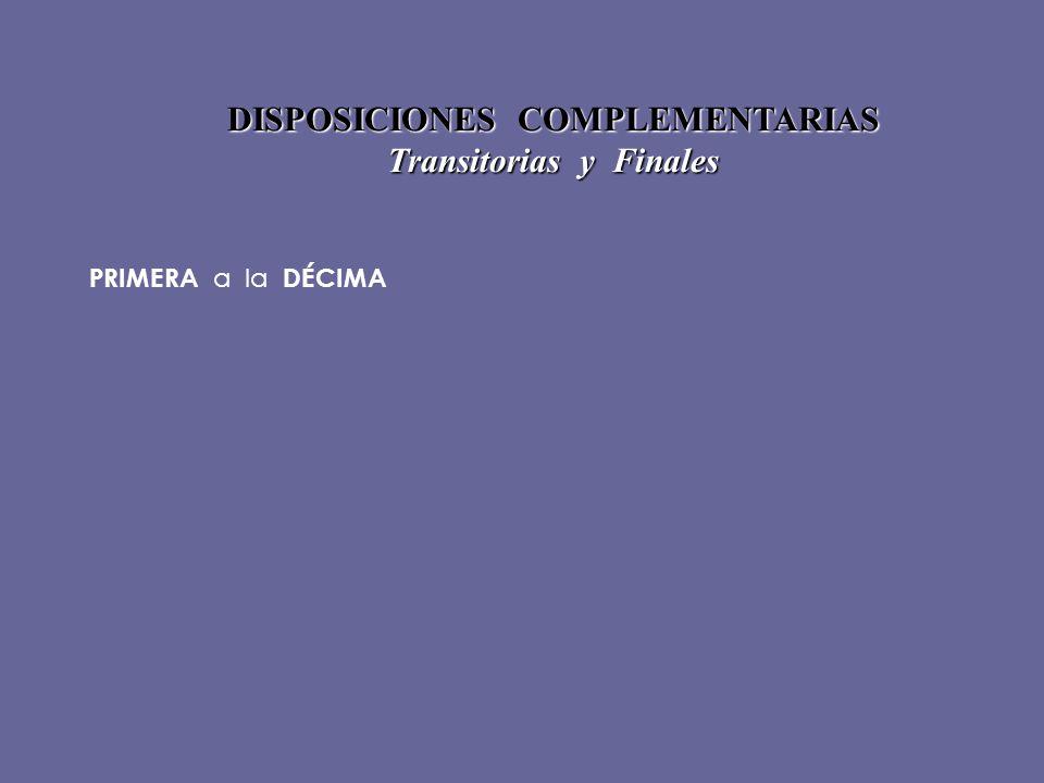 DISPOSICIONES COMPLEMENTARIAS Transitorias y Finales PRIMERA a la DÉCIMA
