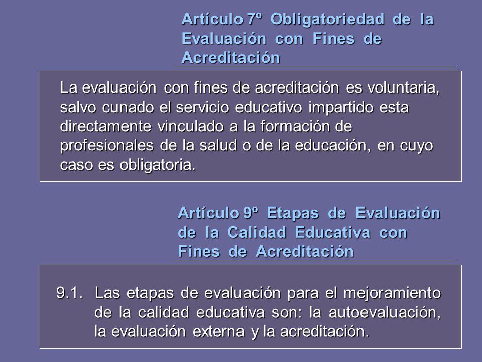 Artículo 7º Obligatoriedad de la Evaluación con Fines de Acreditación La evaluación con fines de acreditación es voluntaria, salvo cunado el servicio