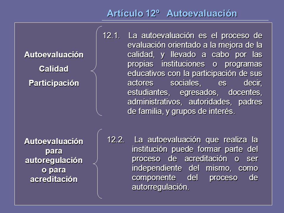 Artículo 12º Autoevaluación 12.1. La autoevaluación es el proceso de evaluación orientado a la mejora de la calidad, y llevado a cabo por las propias