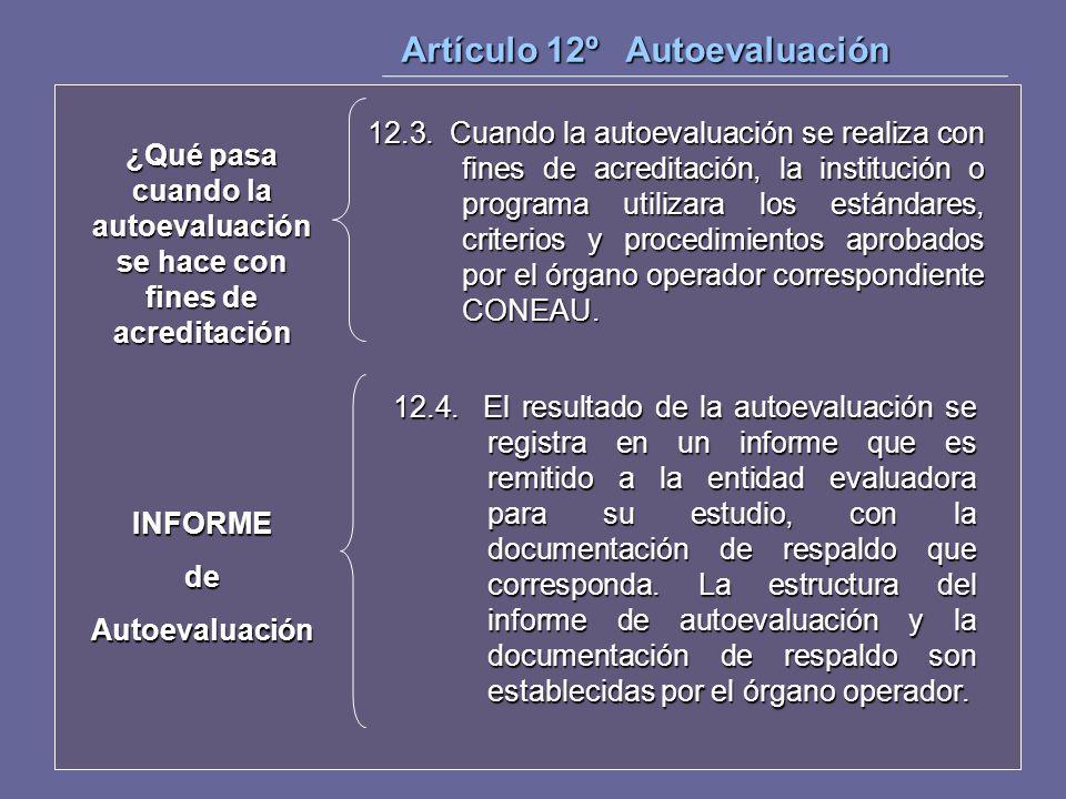 12.3. Cuando la autoevaluación se realiza con fines de acreditación, la institución o programa utilizara los estándares, criterios y procedimientos ap