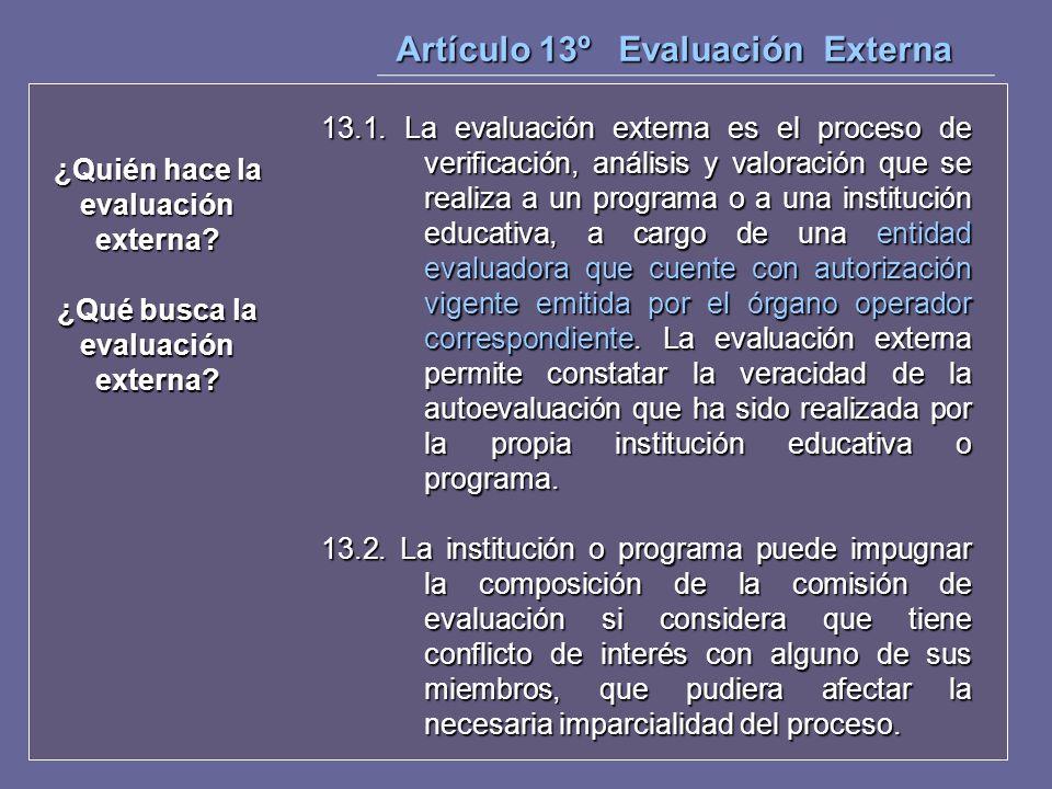 Artículo 13º Evaluación Externa 13.1. La evaluación externa es el proceso de verificación, análisis y valoración que se realiza a un programa o a una