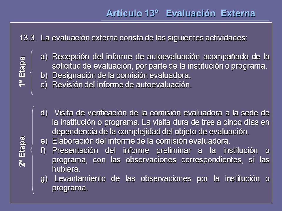 13.3. La evaluación externa consta de las siguientes actividades: a) Recepción del informe de autoevaluación acompañado de la solicitud de evaluación,