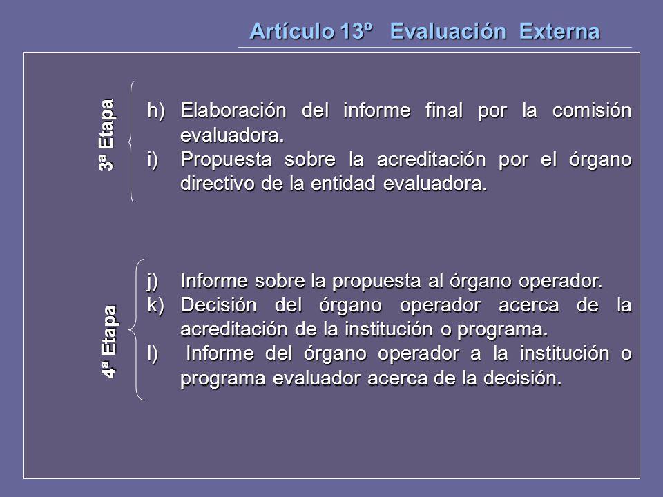 h) Elaboración del informe final por la comisión evaluadora. i)Propuesta sobre la acreditación por el órgano directivo de la entidad evaluadora. j) In