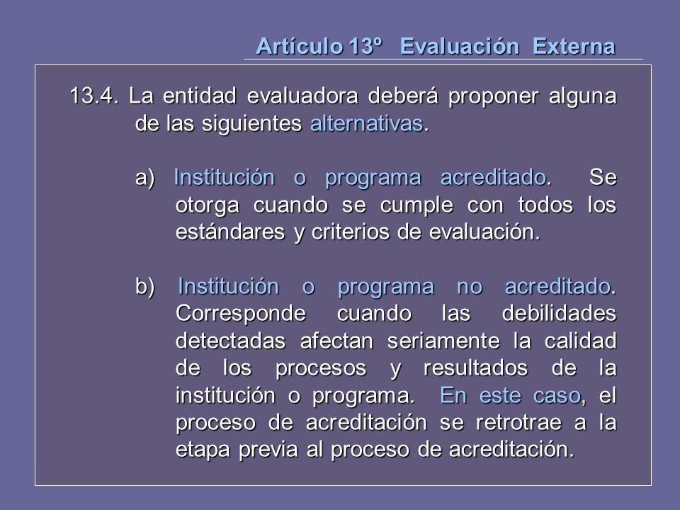 13.4. La entidad evaluadora deberá proponer alguna de las siguientes alternativas. a) Institución o programa acreditado. Se otorga cuando se cumple co