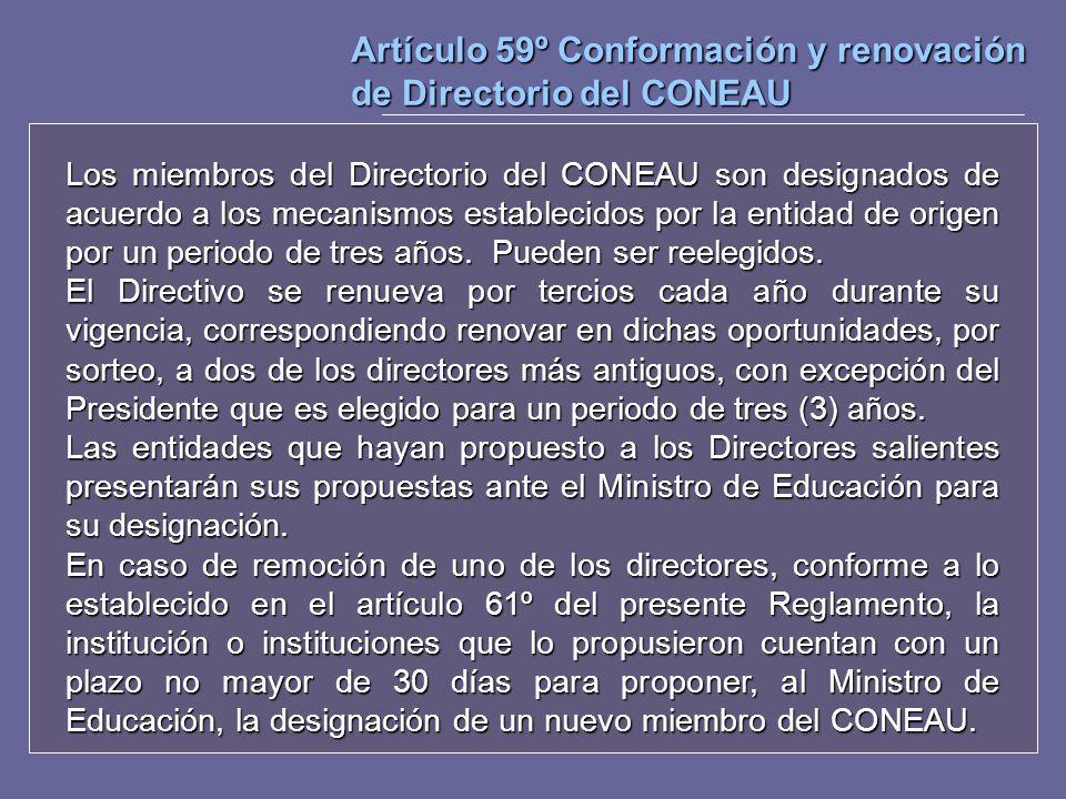 Artículo 59º Conformación y renovación de Directorio del CONEAU Los miembros del Directorio del CONEAU son designados de acuerdo a los mecanismos esta
