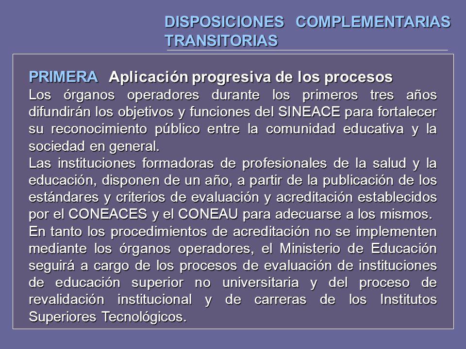 DISPOSICIONES COMPLEMENTARIAS TRANSITORIAS PRIMERA Aplicación progresiva de los procesos Los órganos operadores durante los primeros tres años difundi