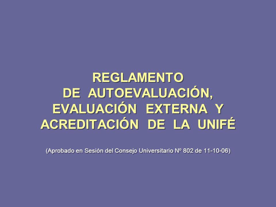 REGLAMENTO DE AUTOEVALUACIÓN, EVALUACIÓN EXTERNA Y ACREDITACIÓN DE LA UNIFÉ (Aprobado en Sesión del Consejo Universitario Nº 802 de 11-10-06)