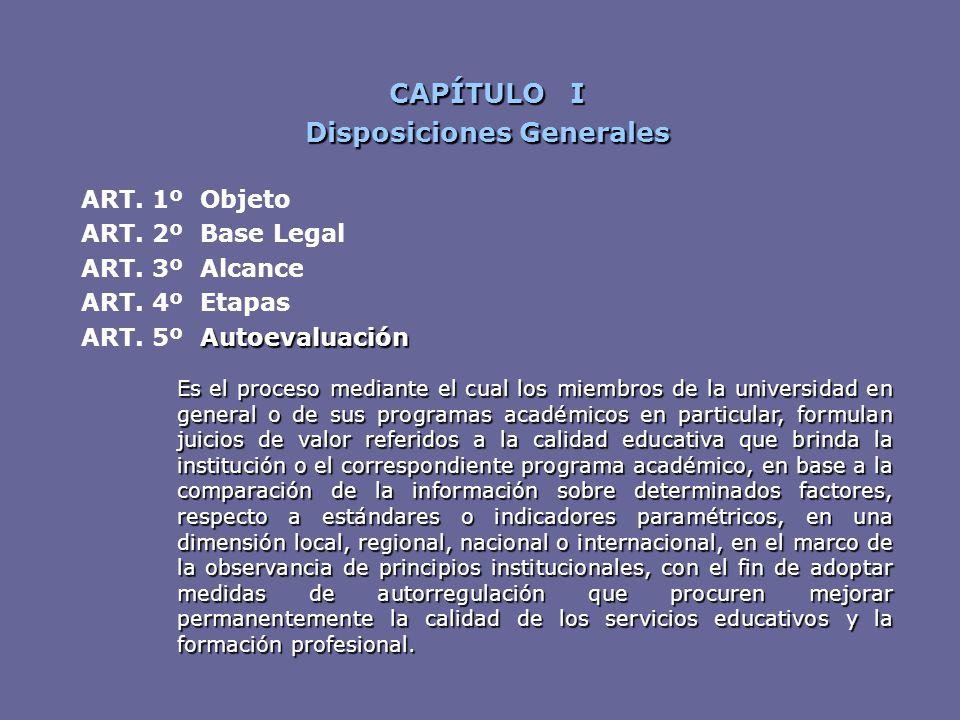 CAPÍTULO I Disposiciones Generales ART. 1º Objeto ART. 2º Base Legal ART. 3º Alcance ART. 4º Etapas Autoevaluación ART. 5º Autoevaluación Es el proces