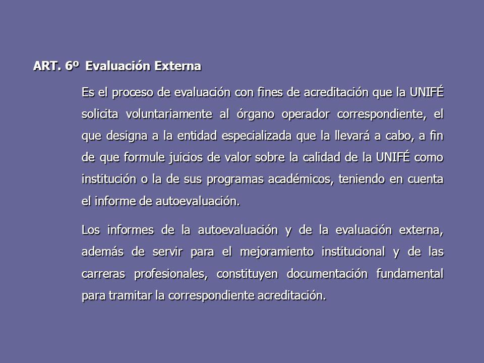 ART. 6º Evaluación Externa Es el proceso de evaluación con fines de acreditación que la UNIFÉ solicita voluntariamente al órgano operador correspondie