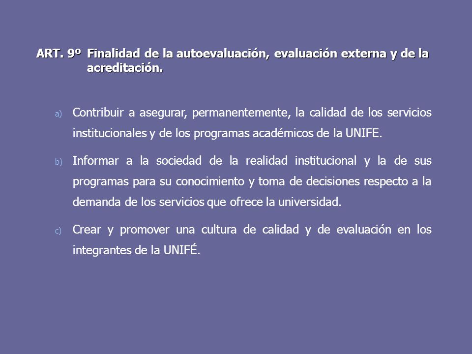 ART. 9º Finalidad de la autoevaluación, evaluación externa y de la acreditación. a) Contribuir a asegurar, permanentemente, la calidad de los servicio