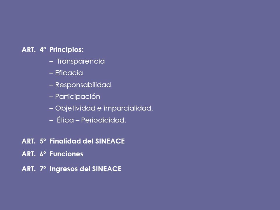 ART. 4ºPrincipios: – Transparencia – Eficacia – Responsabilidad – Participación – Objetividad e imparcialidad. – Ética – Periodicidad. ART. 5ºFinalida