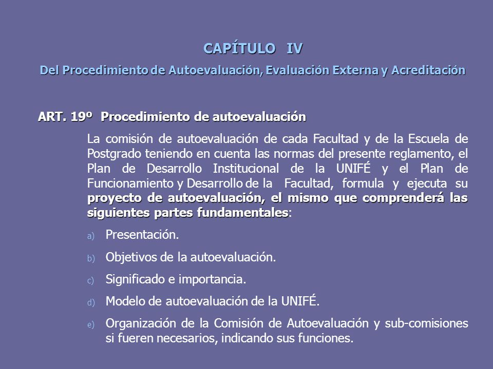 CAPÍTULO IV Del Procedimiento de Autoevaluación, Evaluación Externa y Acreditación ART. 19º Procedimiento de autoevaluación proyecto de autoevaluación