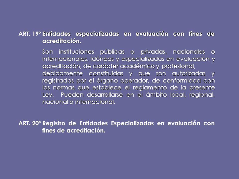 Entidades especializadas en evaluación con fines de acreditación. ART. 19ºEntidades especializadas en evaluación con fines de acreditación. Son instit