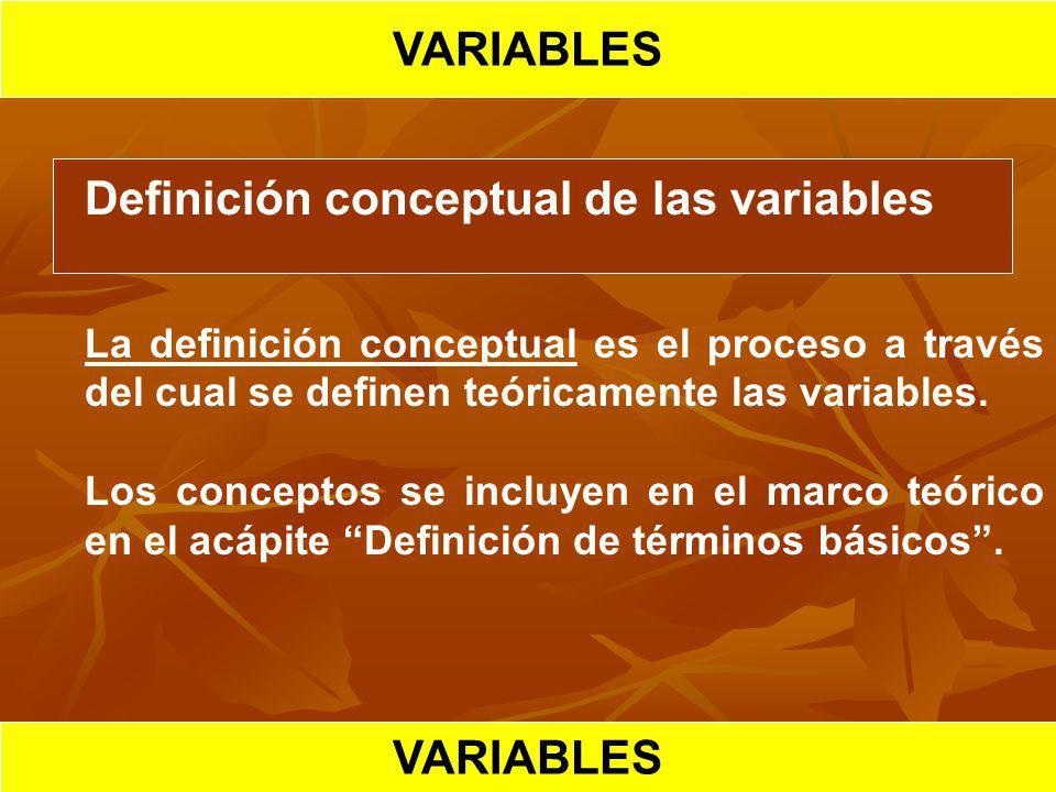 VARIABLES Definición conceptual de las variables La definición conceptual es el proceso a través del cual se definen teóricamente las variables. Los c