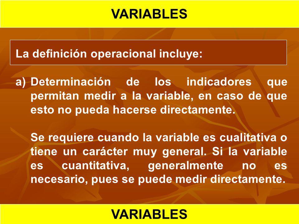 HIPOTESIS CIENTIFICA VARIABLES La definición operacional incluye: a)Determinación de los indicadores que permitan medir a la variable, en caso de que