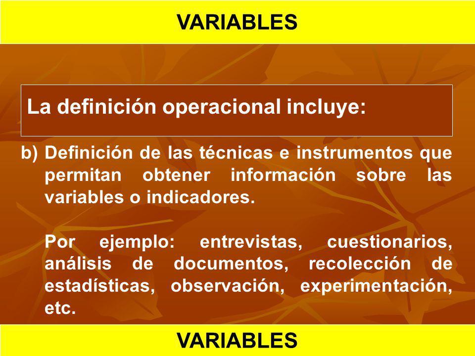 HIPOTESIS CIENTIFICA VARIABLES La definición operacional incluye: b)Definición de las técnicas e instrumentos que permitan obtener información sobre l