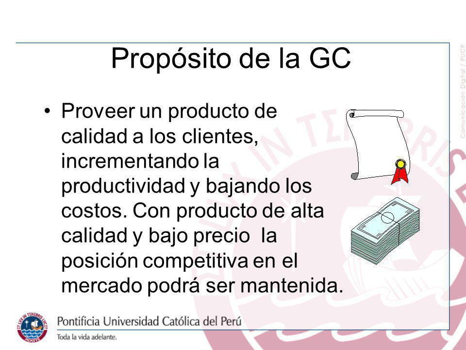 Propósito de la GC Proveer un producto de calidad a los clientes, incrementando la productividad y bajando los costos. Con producto de alta calidad y