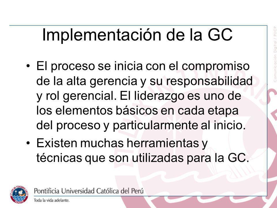 Implementación de la GC El proceso se inicia con el compromiso de la alta gerencia y su responsabilidad y rol gerencial. El liderazgo es uno de los el
