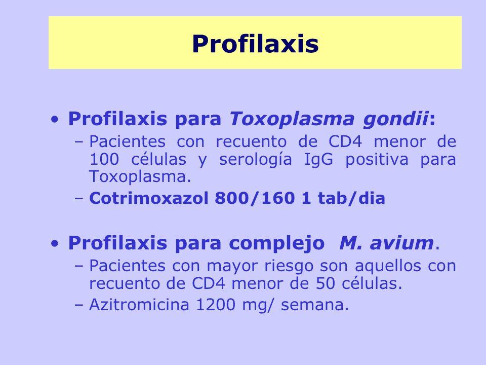 Profilaxis Profilaxis para Toxoplasma gondii: –Pacientes con recuento de CD4 menor de 100 células y serología IgG positiva para Toxoplasma.