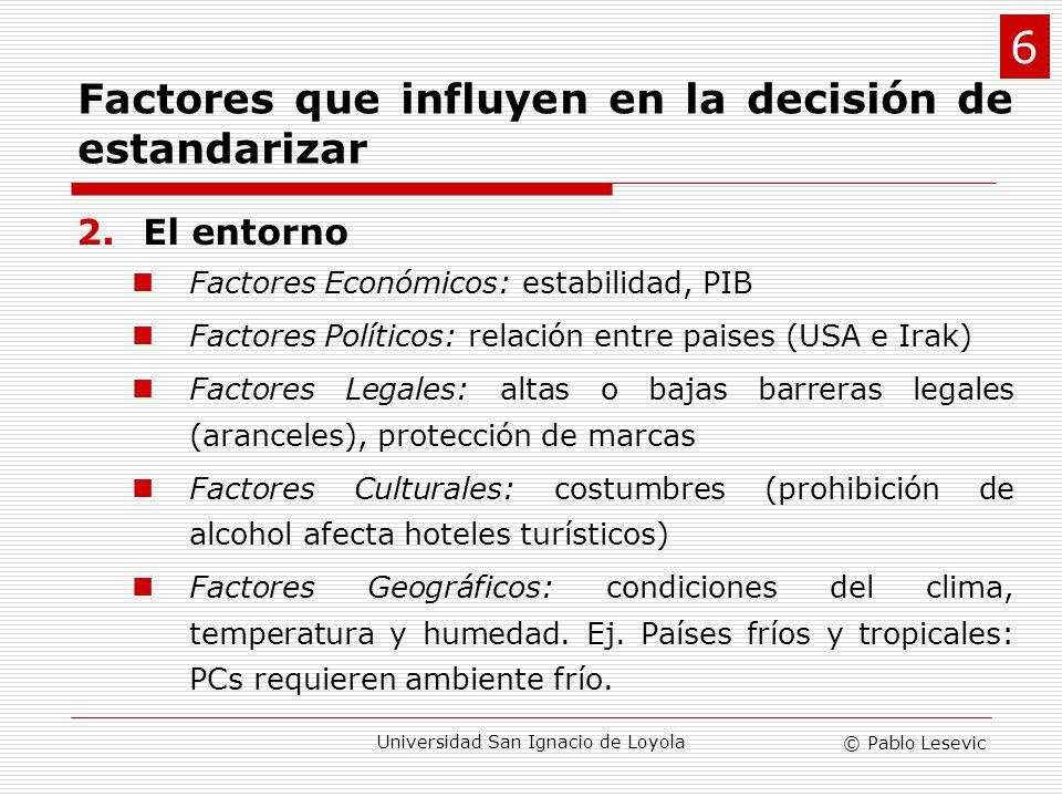 © Pablo Lesevic Universidad San Ignacio de Loyola 2.El entorno Factores Económicos: estabilidad, PIB Factores Políticos: relación entre paises (USA e
