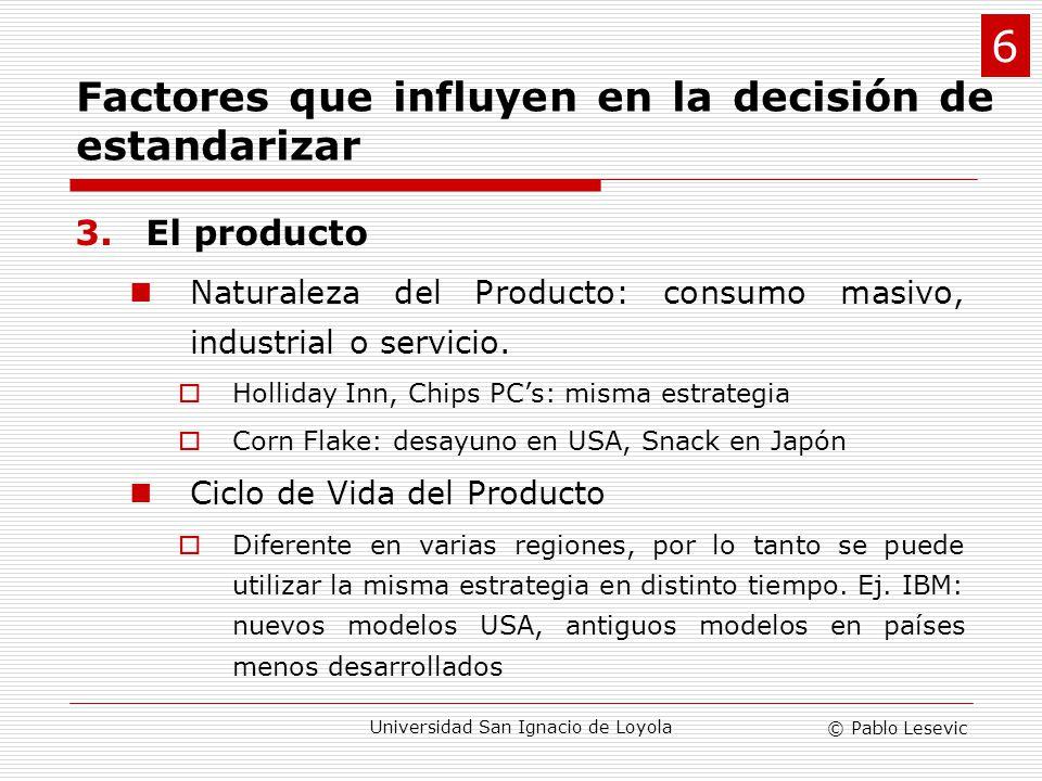 © Pablo Lesevic Universidad San Ignacio de Loyola 3.El producto Naturaleza del Producto: consumo masivo, industrial o servicio. Holliday Inn, Chips PC