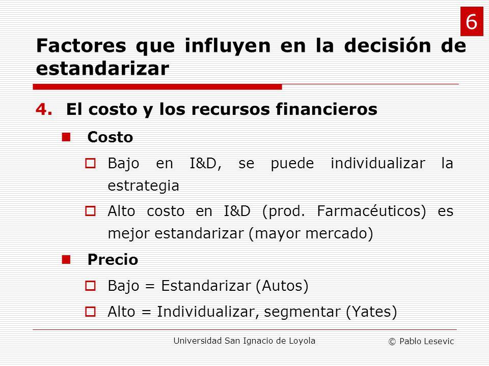 © Pablo Lesevic Universidad San Ignacio de Loyola 4.El costo y los recursos financieros Costo Bajo en I&D, se puede individualizar la estrategia Alto