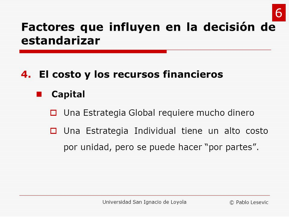 © Pablo Lesevic Universidad San Ignacio de Loyola 4.El costo y los recursos financieros Capital Una Estrategia Global requiere mucho dinero Una Estrat