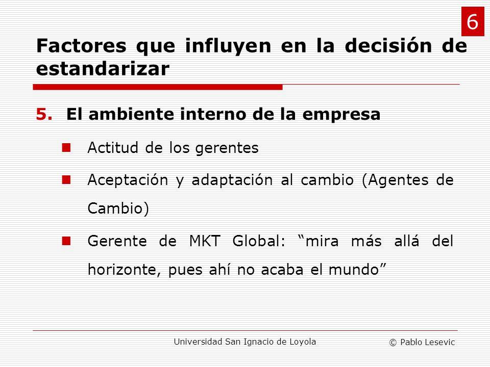 © Pablo Lesevic Universidad San Ignacio de Loyola 5.El ambiente interno de la empresa Actitud de los gerentes Aceptación y adaptación al cambio (Agent