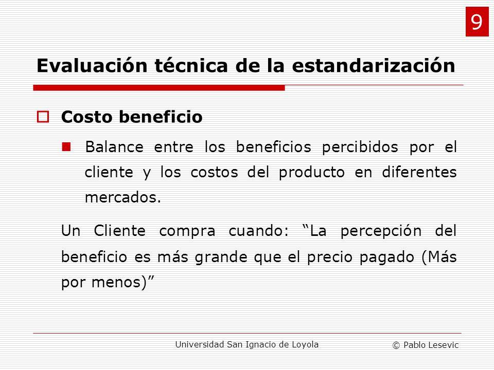 © Pablo Lesevic Universidad San Ignacio de Loyola Evaluación técnica de la estandarización Costo beneficio Balance entre los beneficios percibidos por