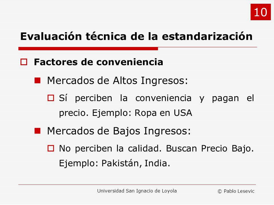 © Pablo Lesevic Universidad San Ignacio de Loyola Factores de conveniencia Mercados de Altos Ingresos: Sí perciben la conveniencia y pagan el precio.