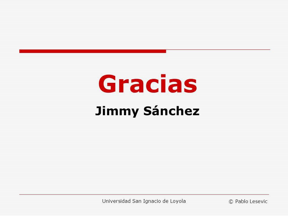 © Pablo Lesevic Universidad San Ignacio de Loyola Gracias Jimmy Sánchez