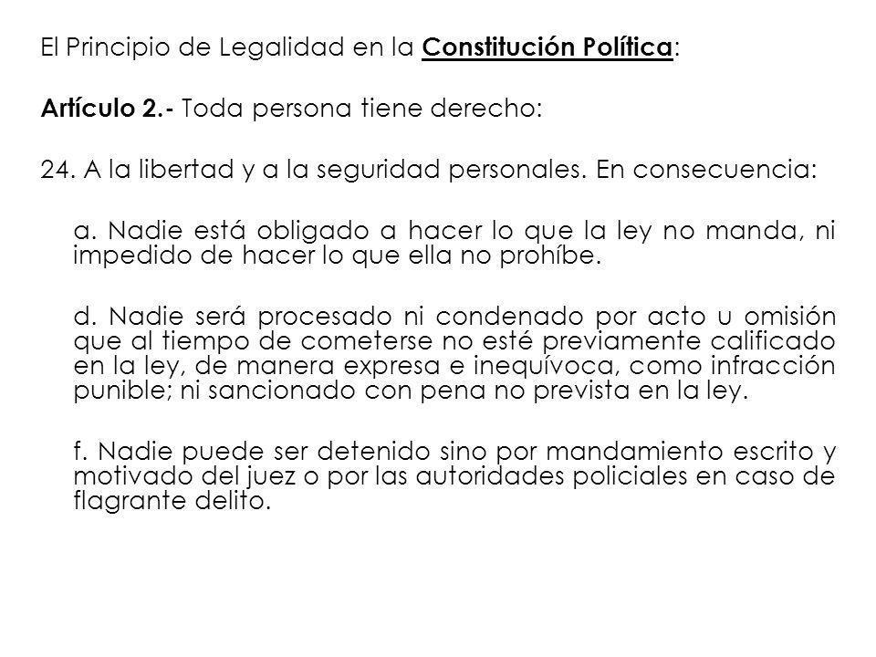 El Principio de Legalidad en la Constitución Política : Artículo 2.- Toda persona tiene derecho: 24. A la libertad y a la seguridad personales. En con