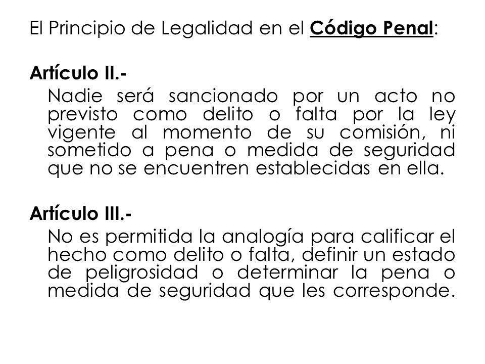 El Principio de Legalidad en el Código Penal : Artículo II.- Nadie será sancionado por un acto no previsto como delito o falta por la ley vigente al m