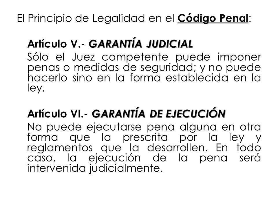 El Principio de Legalidad en el Código Penal : GARANTÍA JUDICIAL Artículo V.- GARANTÍA JUDICIAL Sólo el Juez competente puede imponer penas o medidas