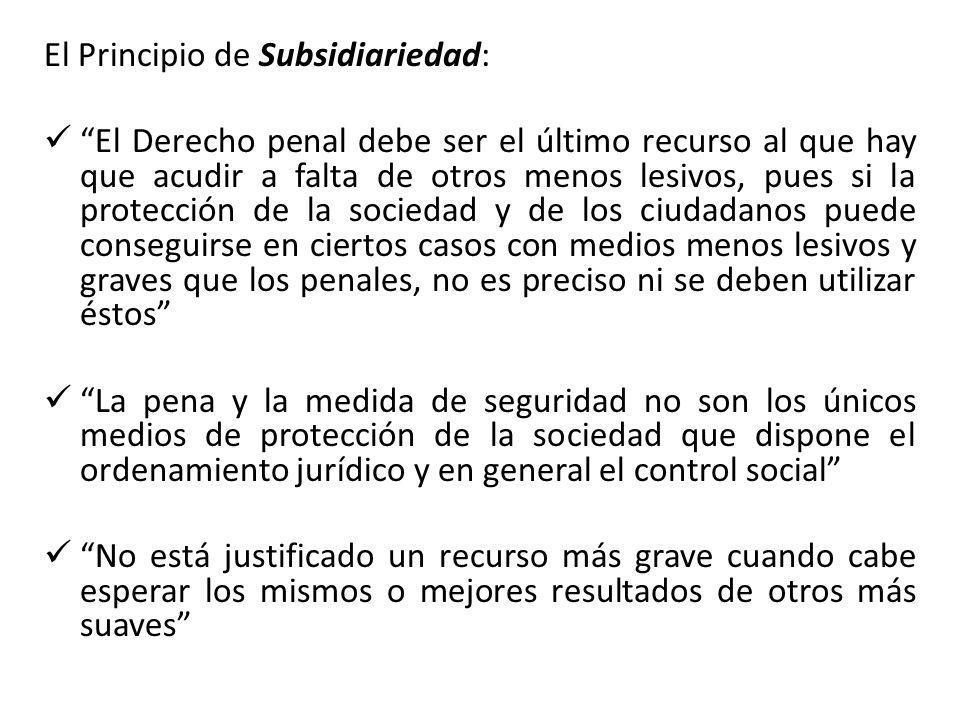 El Principio de Subsidiariedad: El Derecho penal debe ser el último recurso al que hay que acudir a falta de otros menos lesivos, pues si la protecció