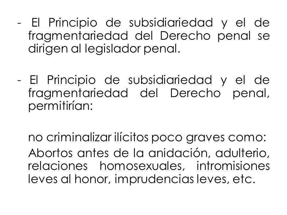 - El Principio de subsidiariedad y el de fragmentariedad del Derecho penal se dirigen al legislador penal. - El Principio de subsidiariedad y el de fr