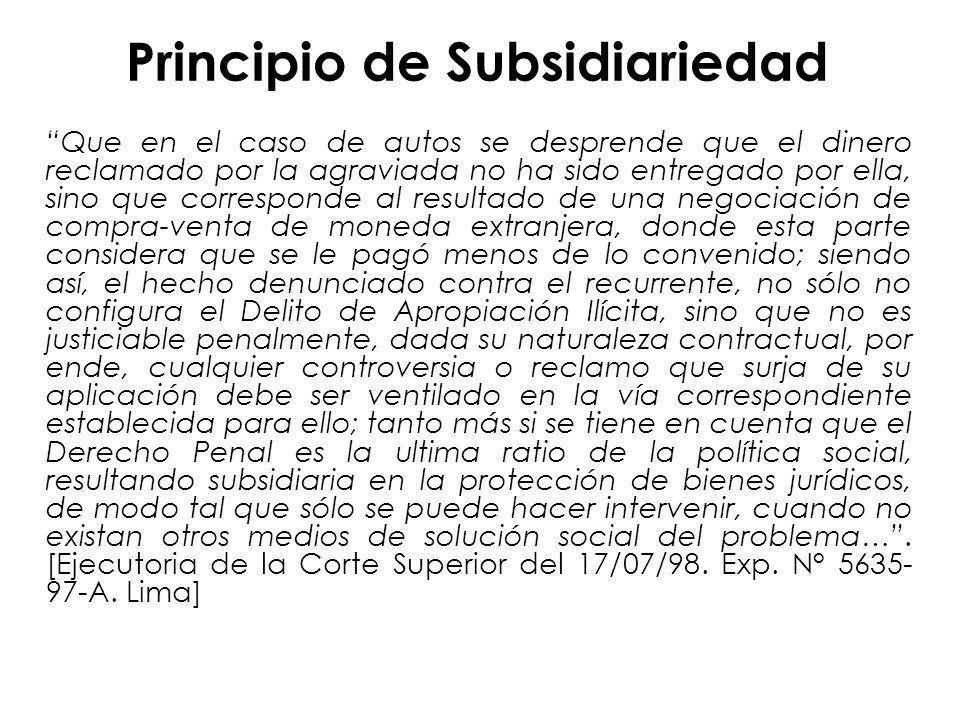 Principio de Subsidiariedad Que en el caso de autos se desprende que el dinero reclamado por la agraviada no ha sido entregado por ella, sino que corr