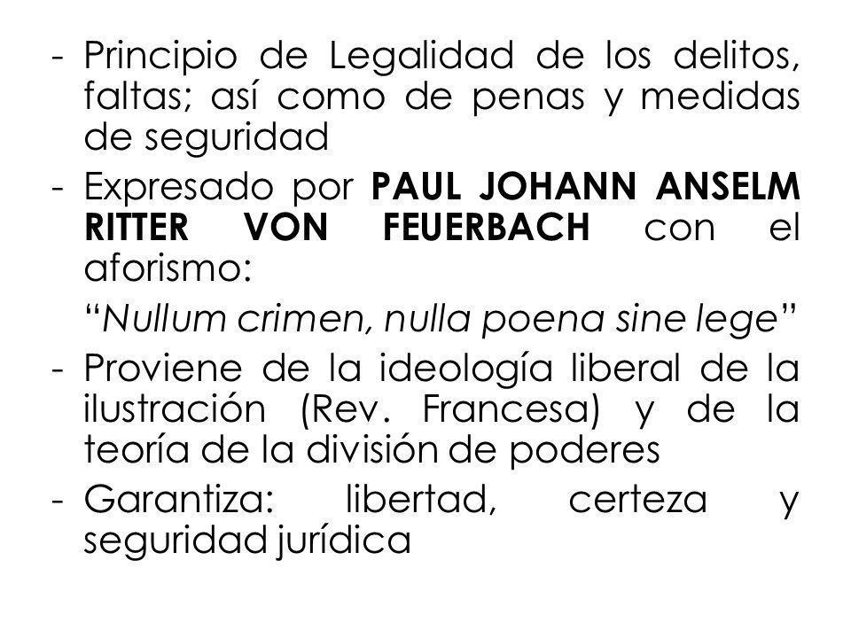 -Principio de Legalidad de los delitos, faltas; así como de penas y medidas de seguridad -Expresado por PAUL JOHANN ANSELM RITTER VON FEUERBACH con el