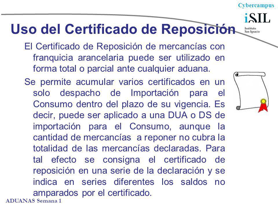 Cybercampus ADUANAS Semana 1 Uso del Certificado de Reposición El Certificado de Reposición de mercancías con franquicia arancelaria puede ser utiliza