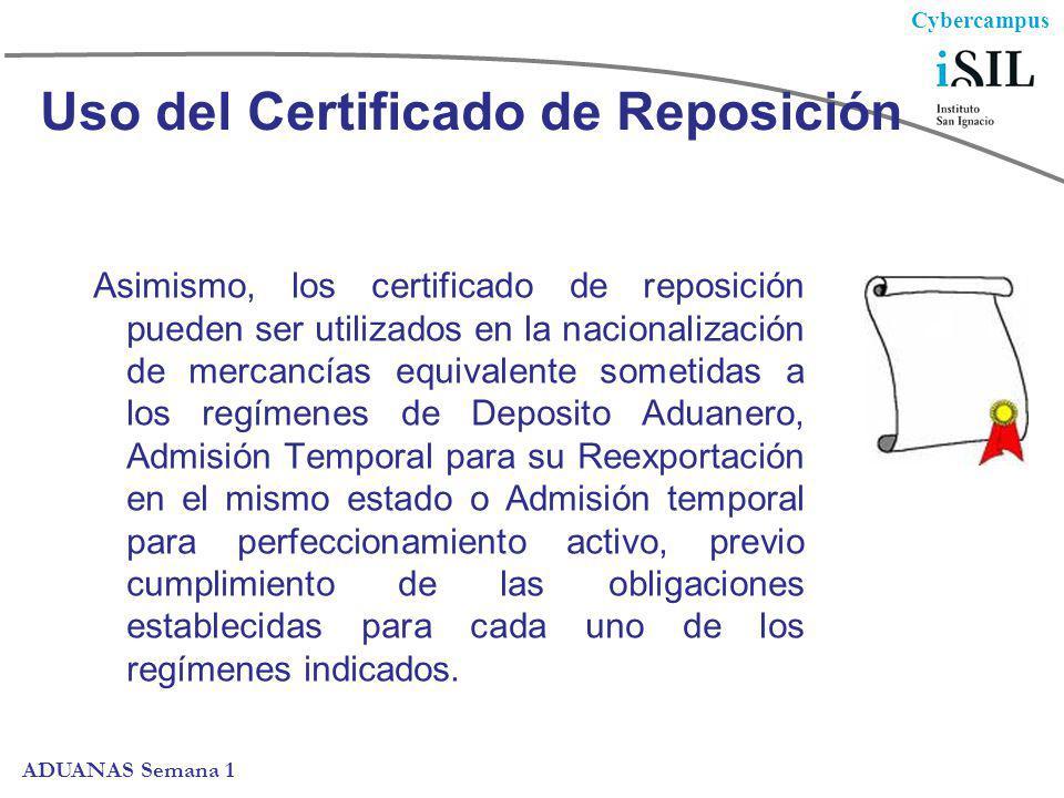Cybercampus ADUANAS Semana 1 Uso del Certificado de Reposición Asimismo, los certificado de reposición pueden ser utilizados en la nacionalización de