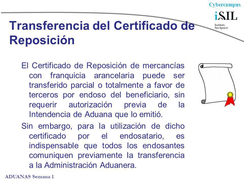 Cybercampus ADUANAS Semana 1 Transferencia del Certificado de Reposición El Certificado de Reposición de mercancías con franquicia arancelaria puede s