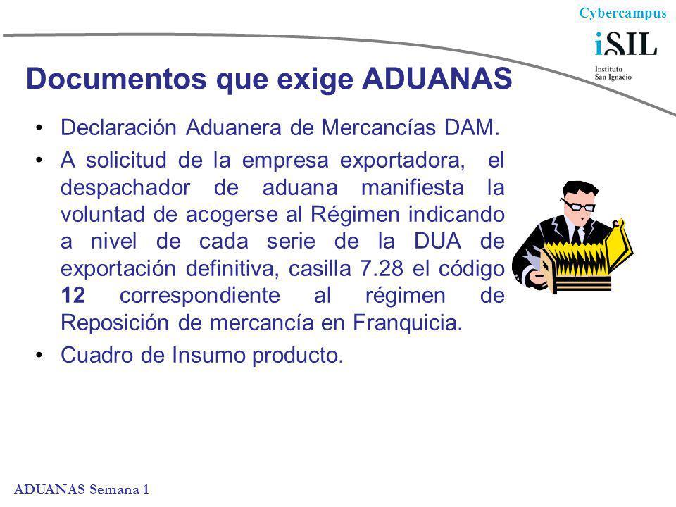 Cybercampus ADUANAS Semana 1 Documentos que exige ADUANAS Declaración Aduanera de Mercancías DAM. A solicitud de la empresa exportadora, el despachado
