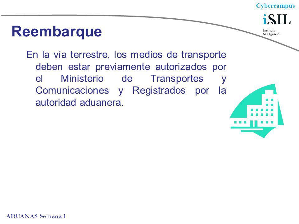 Cybercampus ADUANAS Semana 1 Reembarque En la vía terrestre, los medios de transporte deben estar previamente autorizados por el Ministerio de Transpo