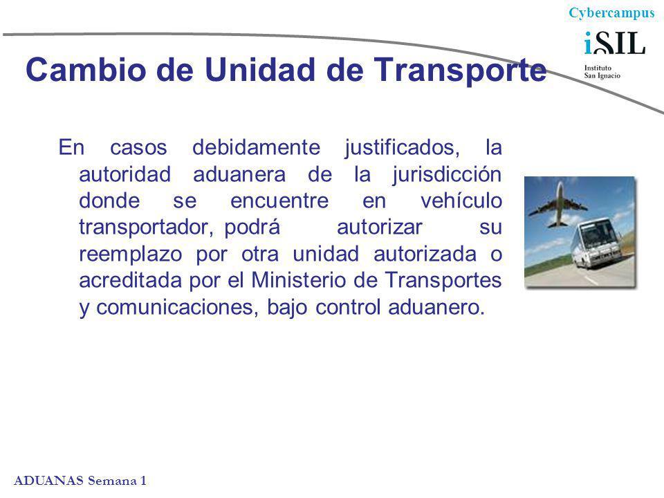 Cybercampus ADUANAS Semana 1 Cambio de Unidad de Transporte En casos debidamente justificados, la autoridad aduanera de la jurisdicción donde se encue