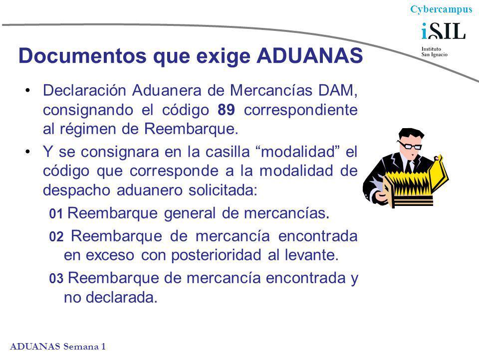 Cybercampus ADUANAS Semana 1 Documentos que exige ADUANAS Declaración Aduanera de Mercancías DAM, consignando el código 89 correspondiente al régimen