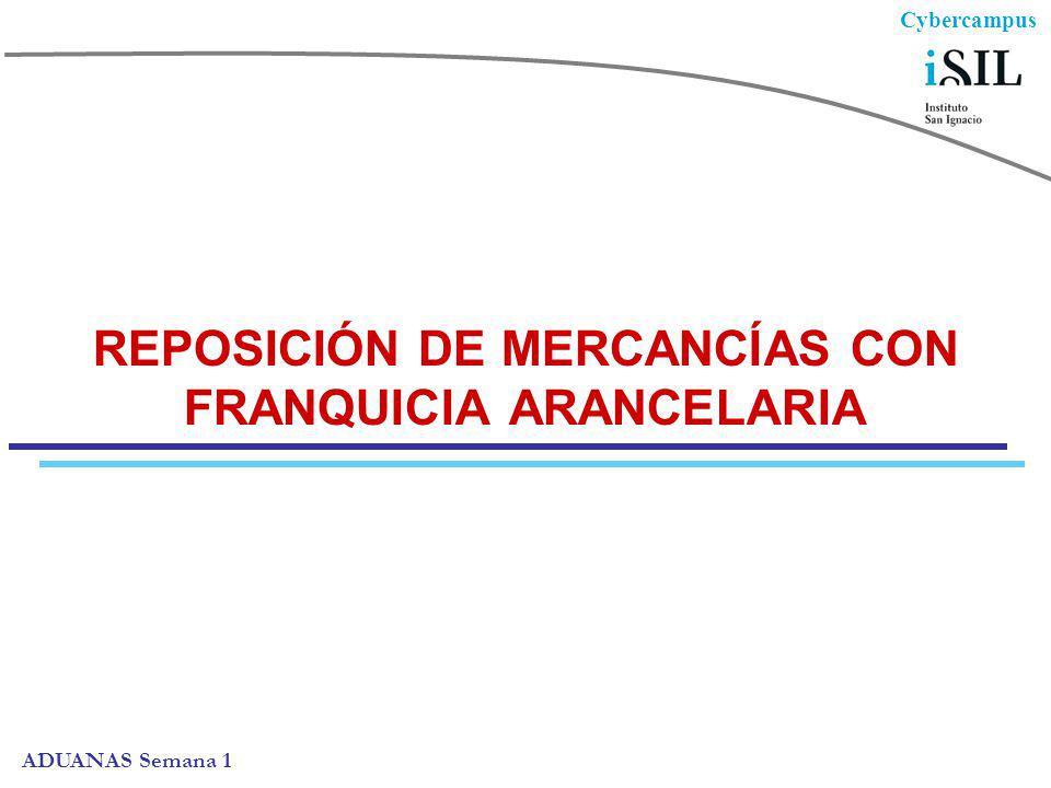 Cybercampus ADUANAS Semana 1 REPOSICIÓN DE MERCANCÍAS CON FRANQUICIA ARANCELARIA