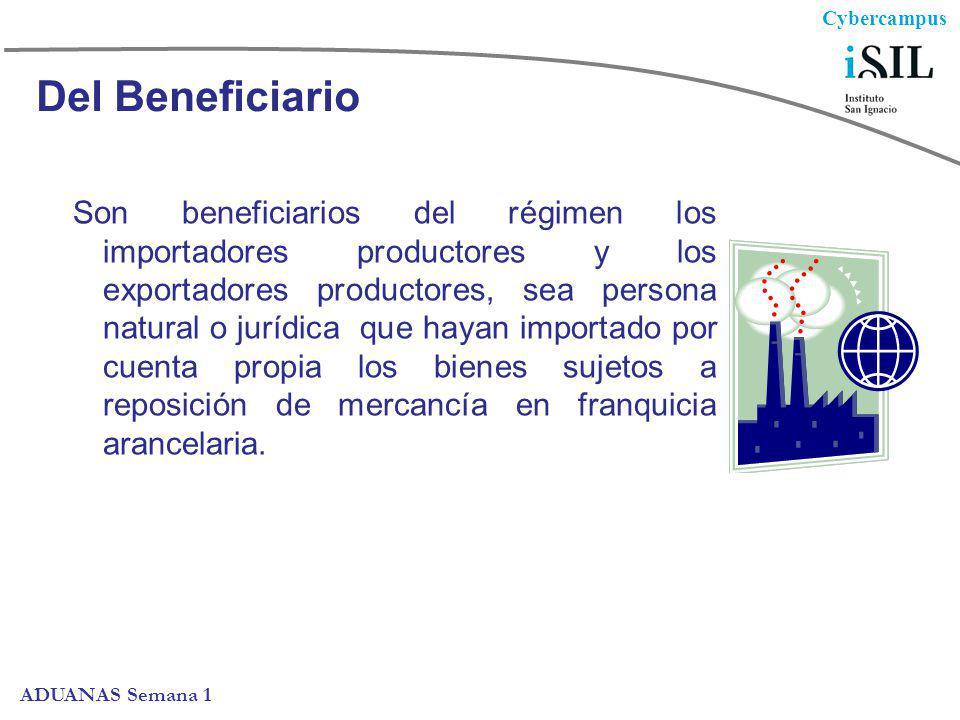 Cybercampus ADUANAS Semana 1 Del Beneficiario Son beneficiarios del régimen los importadores productores y los exportadores productores, sea persona n
