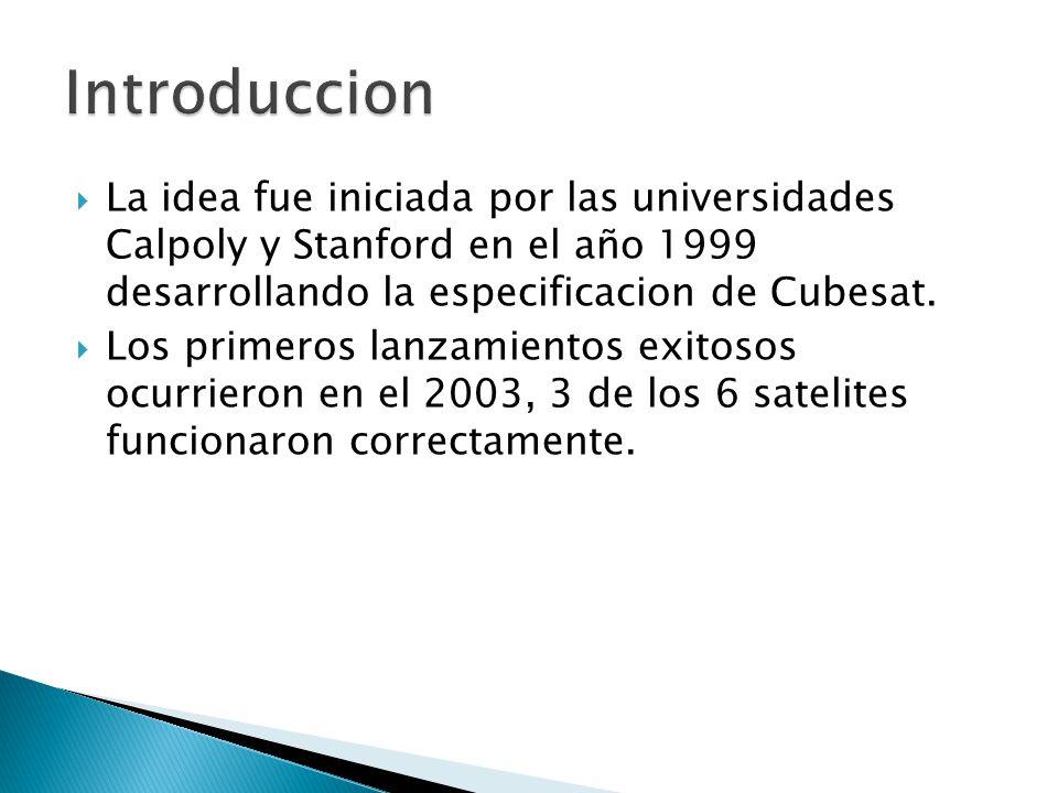 La idea fue iniciada por las universidades Calpoly y Stanford en el año 1999 desarrollando la especificacion de Cubesat. Los primeros lanzamientos exi