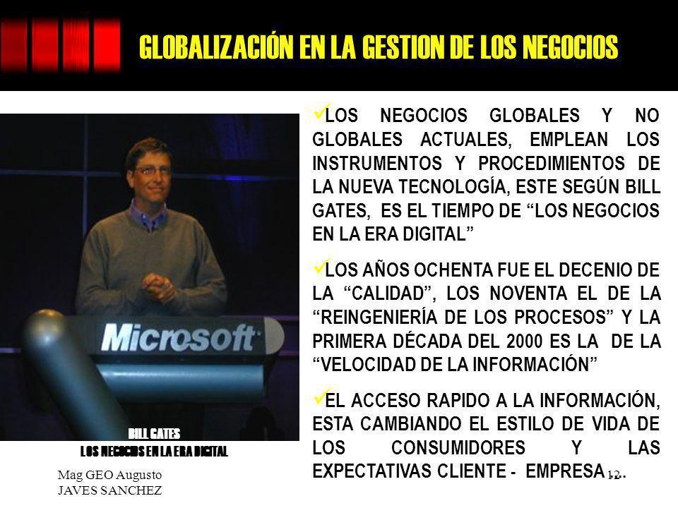 Mag GEO Augusto JAVES SANCHEZ 12 GLOBALIZACIÓN EN LA GESTION DE LOS NEGOCIOS LOS NEGOCIOS GLOBALES Y NO GLOBALES ACTUALES, EMPLEAN LOS INSTRUMENTOS Y