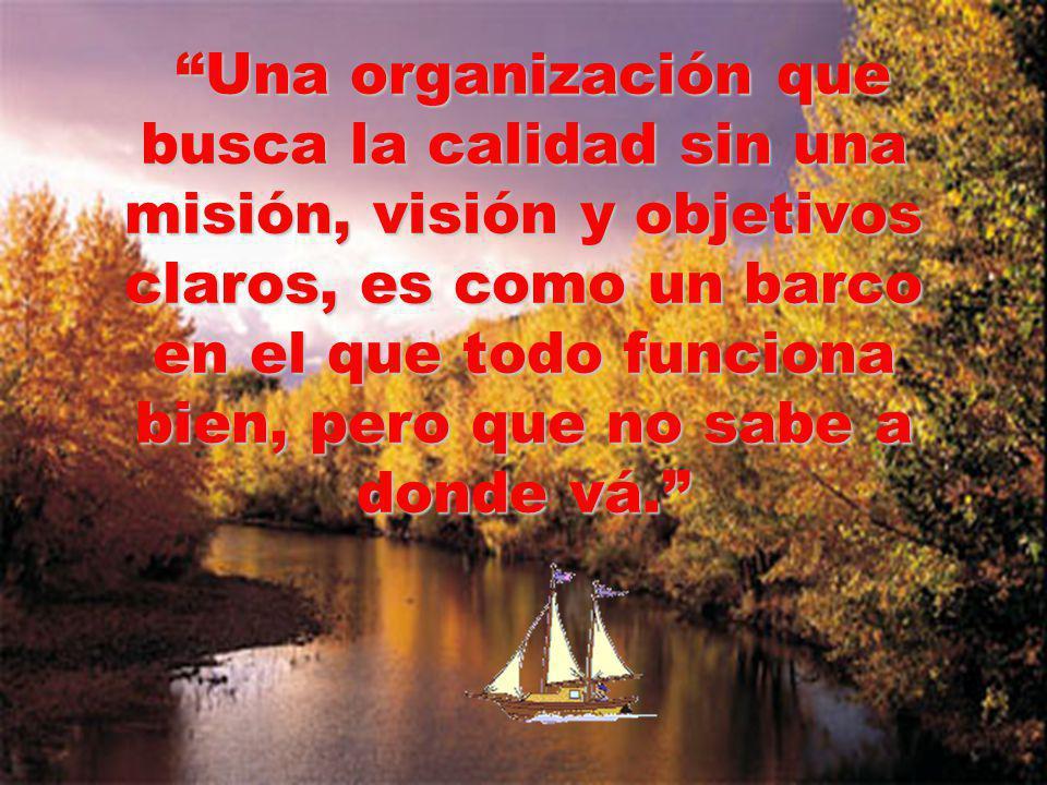 Mag GEO Augusto JAVES SANCHEZ 14 Una organización que busca la calidad sin una misión, visión y objetivos claros, es como un barco en el que todo func